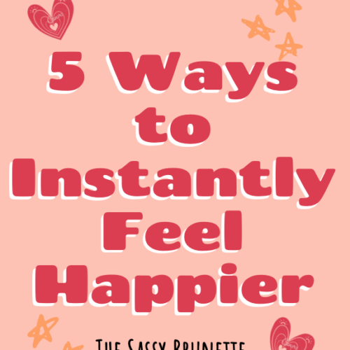 5 Ways to Instantly Feel Happier